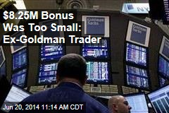 $8.25M Bonus Was Too Small: Ex-Goldman Trader