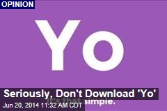 Seriously, Don't Download 'Yo'
