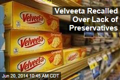 Velveeta Recalled Over Lack of Preservatives