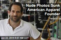 Nude Photos Sunk American Apparel Founder
