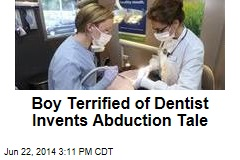Boy Invents Abduction Tale to Avoid Dentist