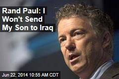 Rand Paul: I Won't Send My Son to Iraq