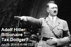 Adolf Hitler: Billionaire Tax Dodger?