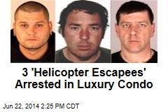 3 'Helicopter Escapees' Arrested in Luxury Condo