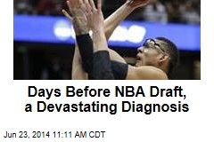 Days Before NBA Draft, a Devastating Diagnosis