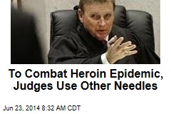 To Combat Heroin Epidemic, Judges Use Other Needles