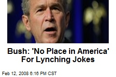 Bush: 'No Place in America' For Lynching Jokes