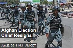 Afghan Election Chief Resigns