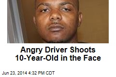 Angry Driver Shoots 10-Year-Old in the Face