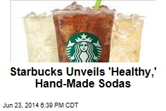 Starbucks Unveils 'Healthy,' Hand-Made Sodas