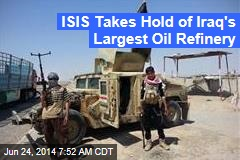 Rebels Claim Iraq's Largest Oil Refinery