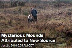 Mysterious Mounds Attributed to New Source