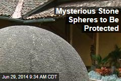 Mysterious Stone Spheres to Be Protected