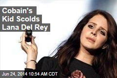 Cobain's Kid Scolds Lana Del Rey