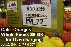 Calif. Charges Whole Foods $800K —for Overcharging