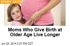 Moms Who Give Birth at Older Age Live Longer