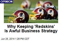 Why Keeping 'Redskins' Is Awful Business Strategy