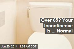 Over 65? Your Incontinence Is ... Normal