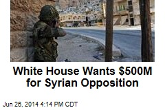White House Wants $500M for Syrian Opposition