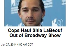 Cops Haul Shia LaBeouf Out of Broadway Show