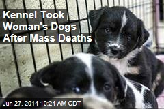 Kennel Took Woman's Dogs After Mass Deaths