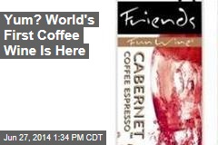 Yum? World's First Coffee Wine Is Here