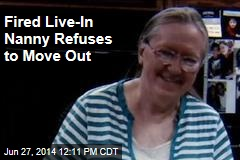 Fired Live-In Nanny Refuses to Move Out
