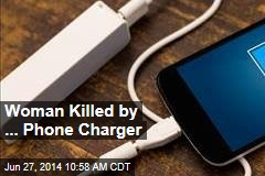 Woman Killed by ... Phone Charger