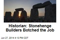 Historian: Stonehenge Builders Botched the Job