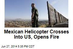 Mexican Helicopter Crosses Into US, Opens Fire
