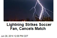 Lightning Strikes Soccer Fan, Cancels Match