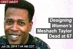 Designing Women's Meshach Taylor Dead at 67