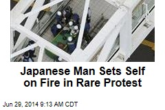 Japanese Man Sets Self on Fire in Rare Protest