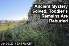 Ancient Mystery Solved, Toddler's Remains Are Reburied