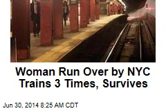 Woman Run Over by NYC Trains 3 Times, Survives