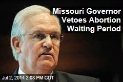 Missouri Governor Vetoes Abortion Waiting Period
