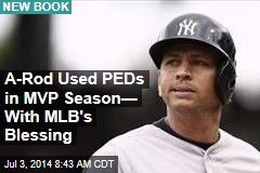 A-Rod Used PEDs in MVP Season— With MLB's Blessing