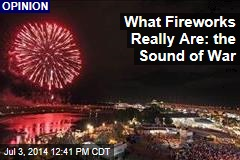 What Fireworks Really Are: the Sound of War