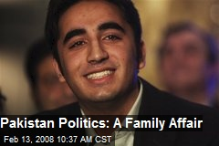 Pakistan Politics: A Family Affair