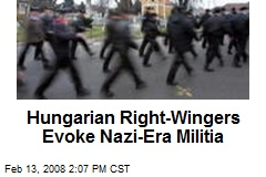 Hungarian Right-Wingers Evoke Nazi-Era Militia