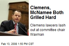 Clemens, McNamee Both Grilled Hard