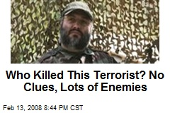 Who Killed This Terrorist? No Clues, Lots of Enemies