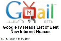 GoogleTV Heads List of Best New Internet Hoaxes