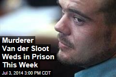 Murderer Van der Sloot Weds in Prison This Week