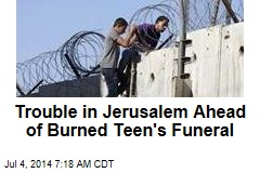 Trouble in Jerusalem Ahead of Burned Teen's Funeral