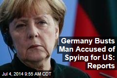 Germany Busts Man Accused of Spying for US: Reports
