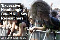 You Could Die from 'Excessive Headbanging': Researchers