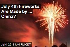 Who Makes July 4th Fireworks? Not Americans