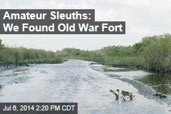 Amateur Sleuths: We Found Old War Fort