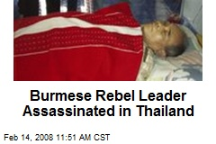Burmese Rebel Leader Assassinated in Thailand